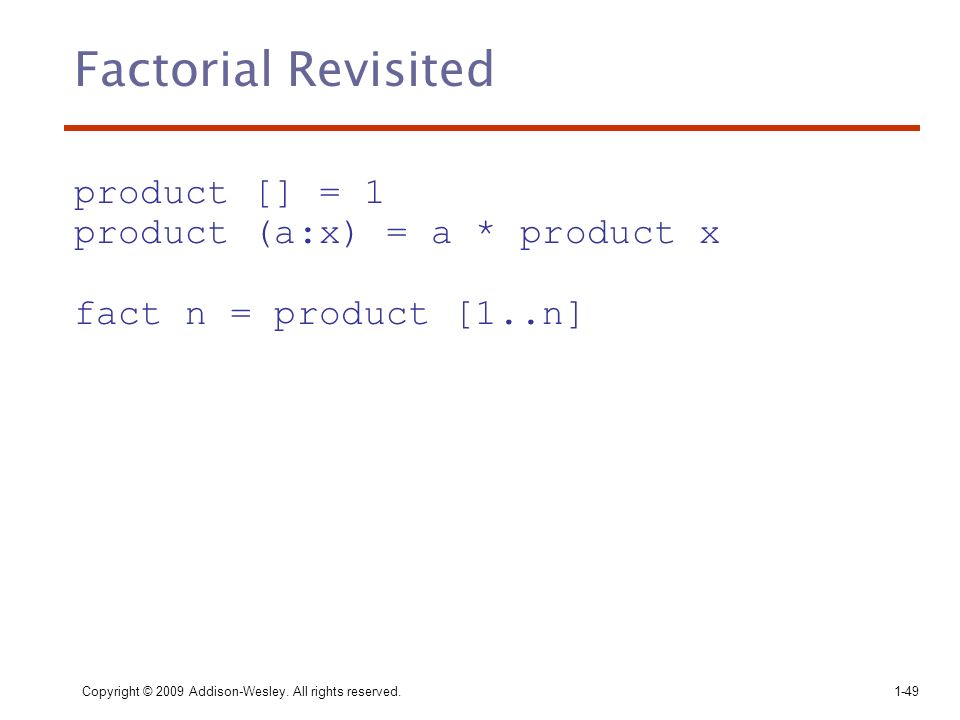 Factorial Revisited product [] = 1 product (a:x) = a * product x